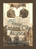Vintage Kansas City Stories ~ Early Twentieth Century Americana as Immortalized in The Kansas City Journal