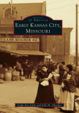 Early Kansas City, Missouri ~ New Book with 200 Photographs Tells the History of the City of Kansas