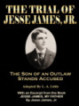 The Son of Jesse James is Accused of a Train Robbery at Leeds ... Can he get a fair trial in Kansas City?